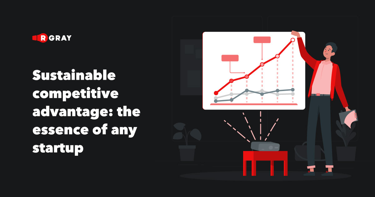 Sustainable competitive advantage: the essence of any startup