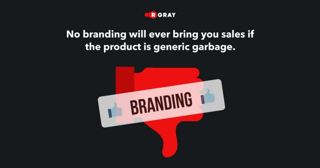 No branding will ever bring you sales if the product is generic garbage