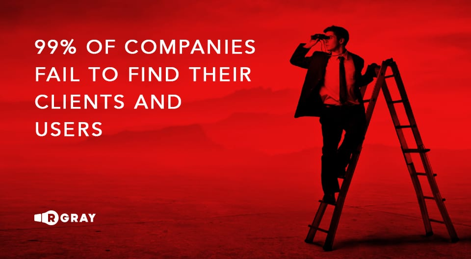 99 percent of companies fail to find their clients and users
