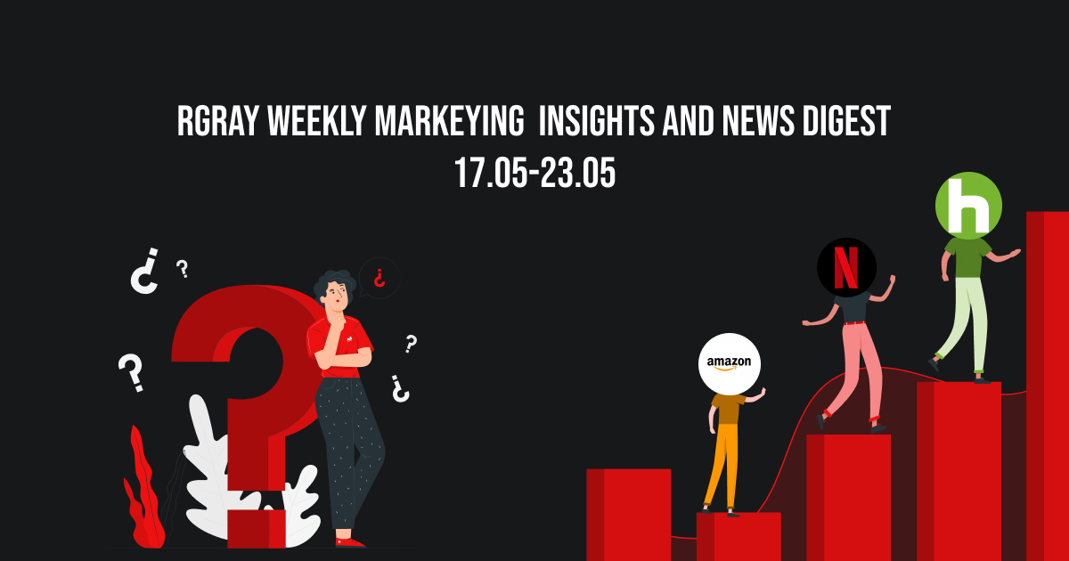 rgray weekly marketing digest 17.05-23.05