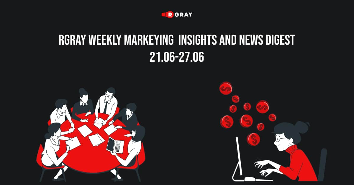 rgray-weekly-marketing-insight-and-news-digest-21.06-27.06