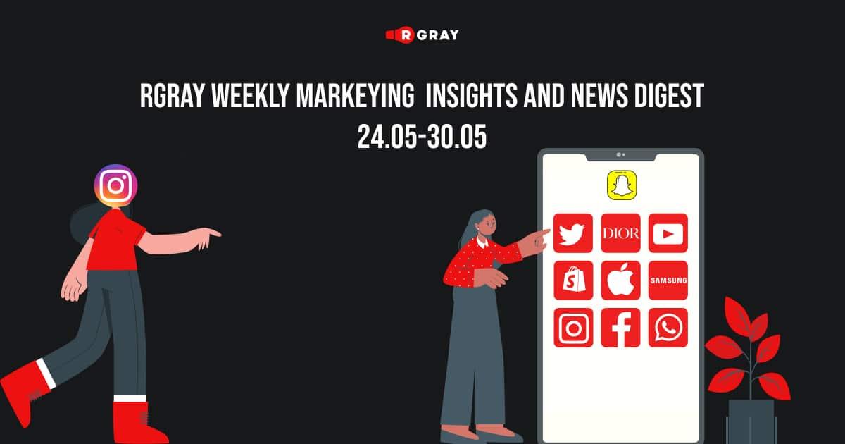 rgray weekly marketing digest 24.05-30.05
